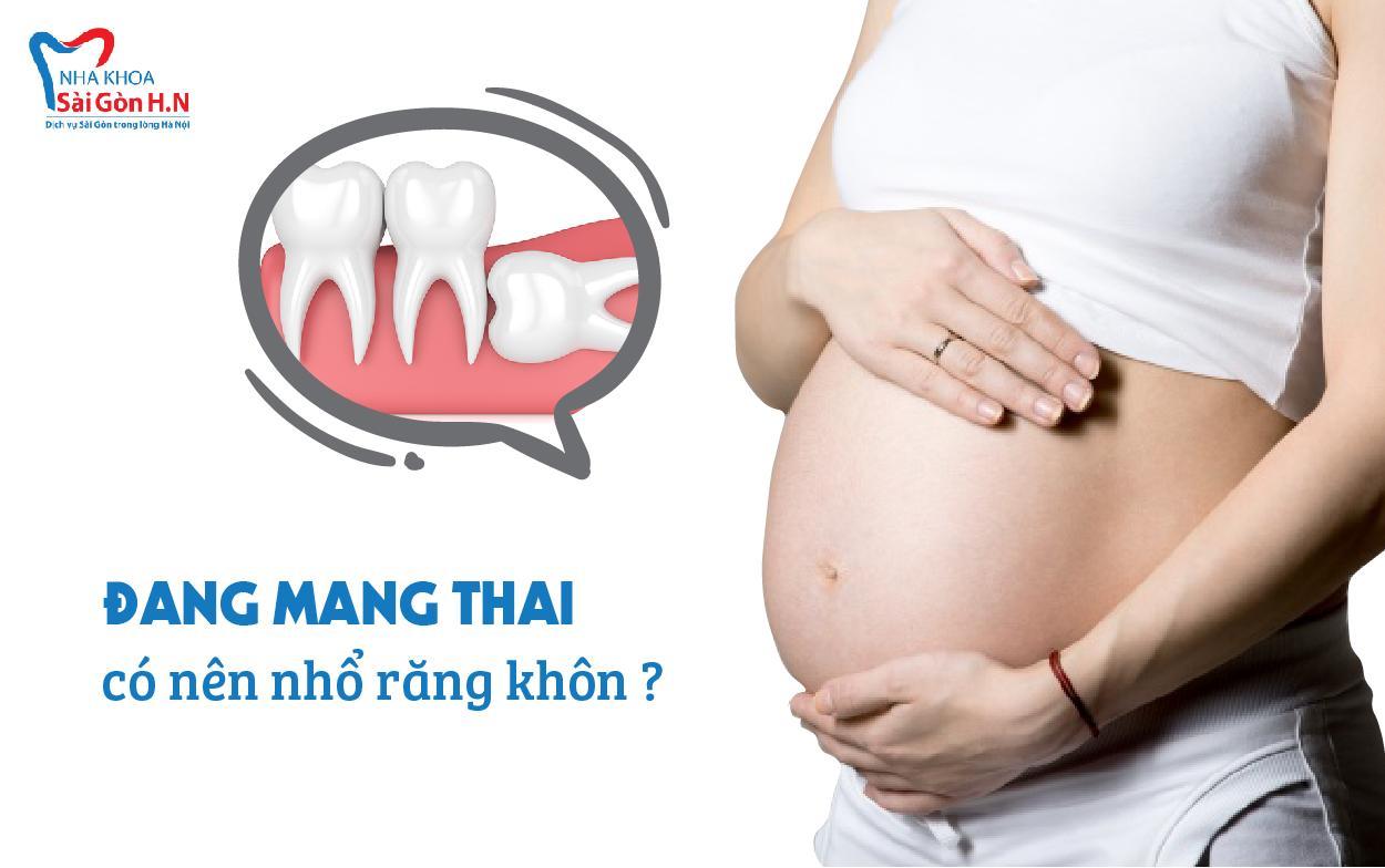 Đang mang thai có được nhổ răng khôn không
